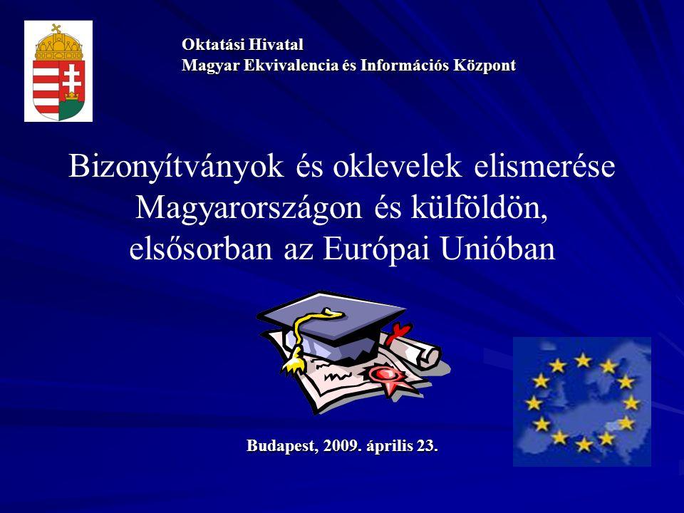 Bizonyítványok és oklevelek elismerése Magyarországon és külföldön, elsősorban az Európai Unióban Oktatási Hivatal Magyar Ekvivalencia és Információs Központ Budapest, 2009.
