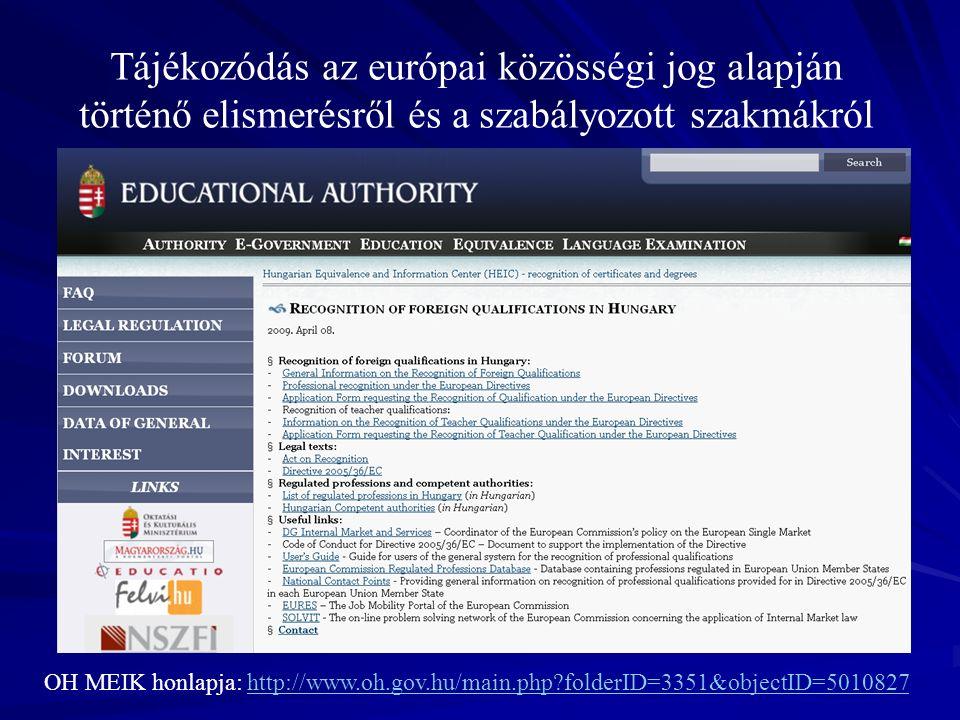 Tájékozódás az európai közösségi jog alapján történő elismerésről és a szabályozott szakmákról OH MEIK honlapja: http://www.oh.gov.hu/main.php folderID=3351&objectID=5010827http://www.oh.gov.hu/main.php folderID=3351&objectID=5010827