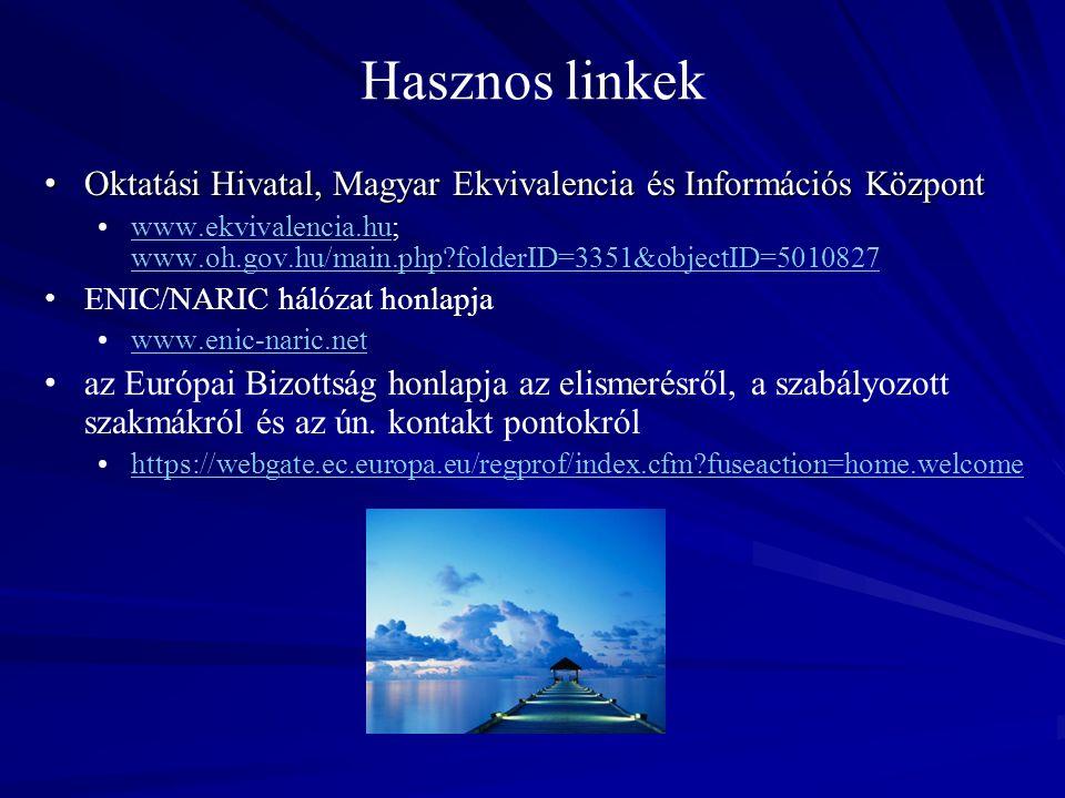 Hasznos linkek Oktatási Hivatal, Magyar Ekvivalencia és Információs Központ Oktatási Hivatal, Magyar Ekvivalencia és Információs Központ www.ekvivalencia.hu; www.oh.gov.hu/main.php folderID=3351&objectID=5010827www.ekvivalencia.hu www.oh.gov.hu/main.php folderID=3351&objectID=5010827 ENIC/NARIC hálózat honlapja www.enic-naric.net az Európai Bizottság honlapja az elismerésről, a szabályozott szakmákról és az ún.