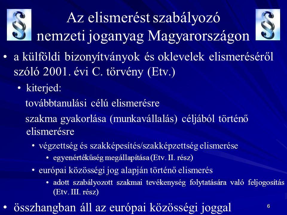 6 Az elismerést szabályozó nemzeti joganyag Magyarországon a külföldi bizonyítványok és oklevelek elismeréséről szóló 2001.