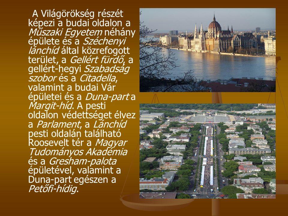 A Világörökség részét képezi a budai oldalon a Műszaki Egyetem néhány épülete és a Széchenyi lánchíd által közrefogott terület, a Gellért fürdő, a gellért-hegyi Szabadság szobor és a Citadella, valamint a budai Vár épületei és a Duna-part a Margit-híd.