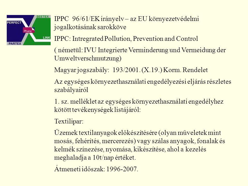 IPPC 96/61/EK irányelv – az EU környezetvédelmi jogalkotásának sarokköve IPPC: Intregrated Pollution, Prevention and Control ( németül: IVU Integrierte Verminderung und Vermeidung der Umweltverschmutzung) Magyar jogszabály: 193/2001.