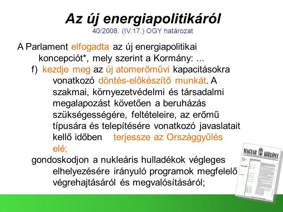 Az új energiapolitikáról 40/2008. (IV.17.) OGY határozat A Parlament elfogadta az új energiapolitikai koncepciót*, mely szerint a Kormány:... f) kezdj