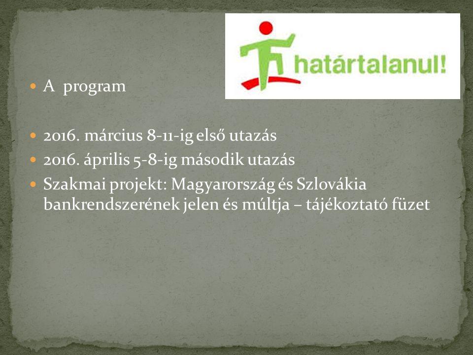 A program 2016. március 8-11-ig első utazás 2016. április 5-8-ig második utazás Szakmai projekt: Magyarország és Szlovákia bankrendszerének jelen és m