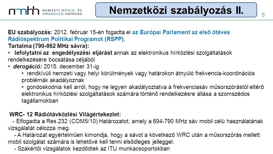 5 EU szabályozás: 2012. február 15-én fogadta el az Európai Parlament az első ötéves Rádióspektrum Politikai Programot (RSPP). Tartalma (790-862 MHz s