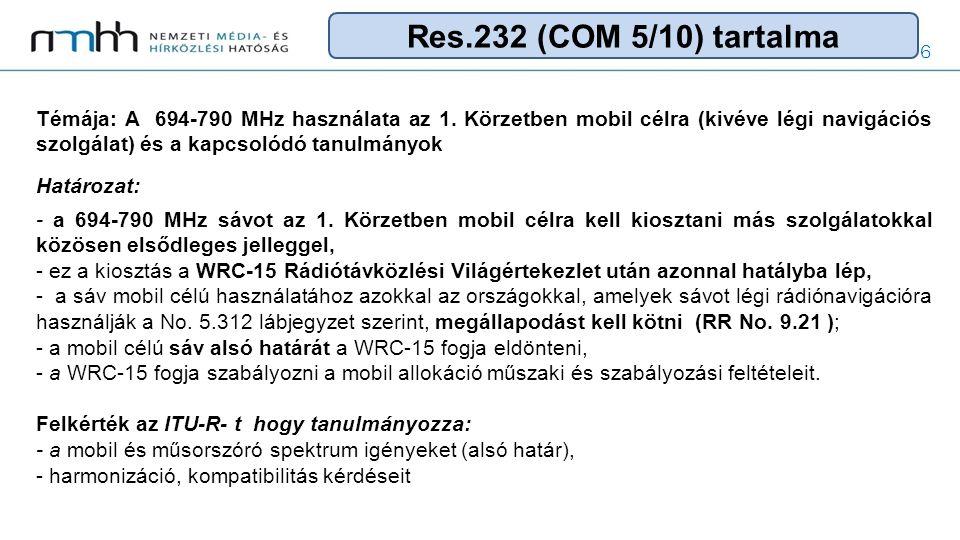 6 Témája: A 694-790 MHz használata az 1. Körzetben mobil célra (kivéve légi navigációs szolgálat) és a kapcsolódó tanulmányok Határozat: - a 694-790 M