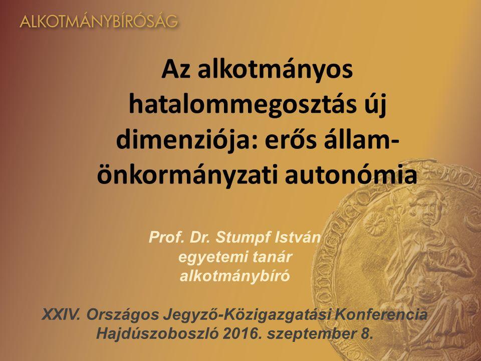 Az alkotmányos hatalommegosztás új dimenziója: erős állam- önkormányzati autonómia Prof.