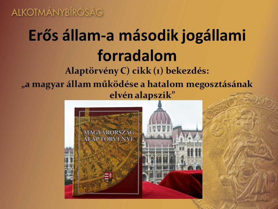 """Erős állam-a második jogállami forradalom Alaptörvény C) cikk (1) bekezdés: """"a magyar állam működése a hatalom megosztásának elvén alapszik"""