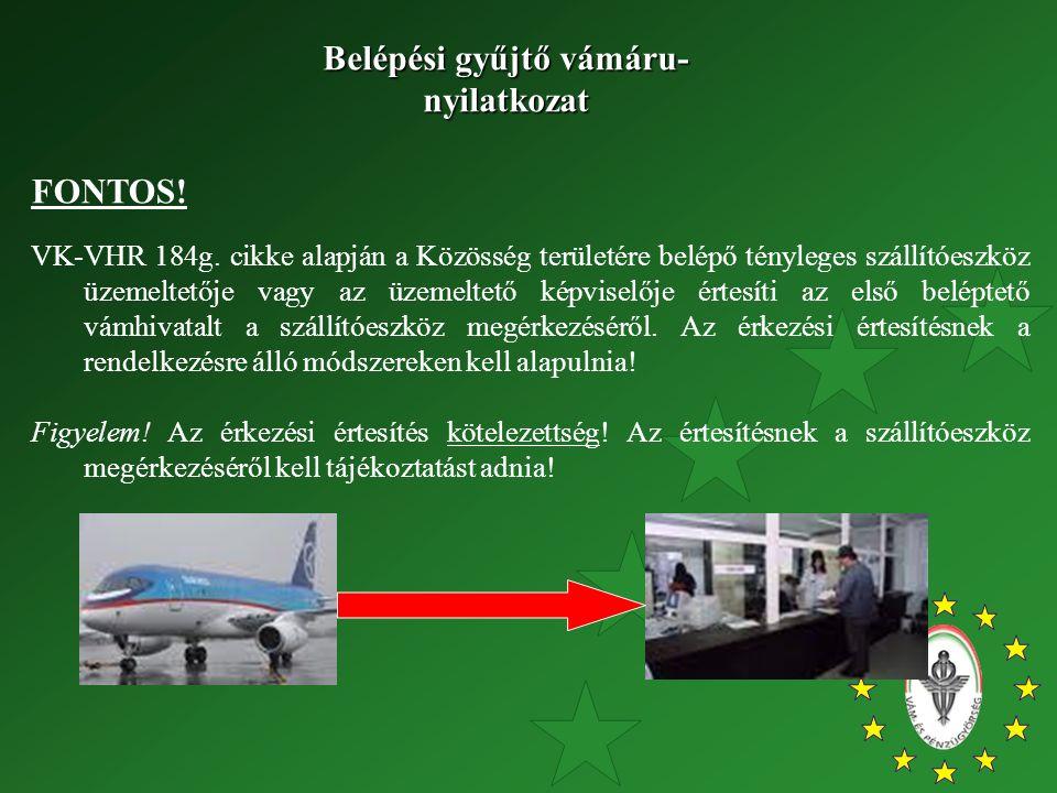 FONTOS! VK-VHR 184g. cikke alapján a Közösség területére belépő tényleges szállítóeszköz üzemeltetője vagy az üzemeltető képviselője értesíti az első