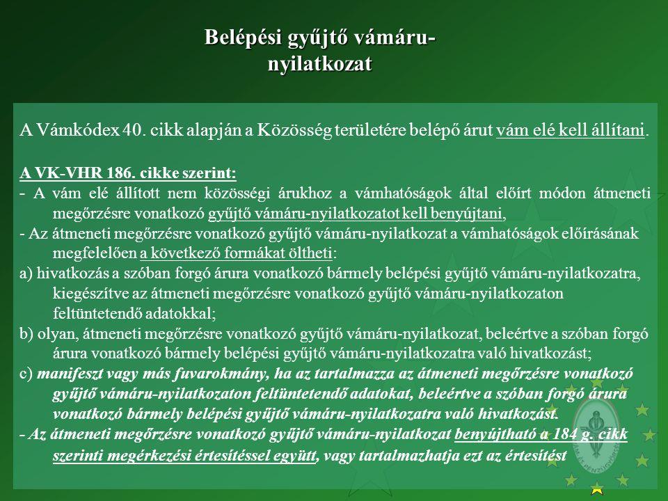 A Vámkódex 40. cikk alapján a Közösség területére belépő árut vám elé kell állítani. A VK-VHR 186. cikke szerint: - A vám elé állított nem közösségi á
