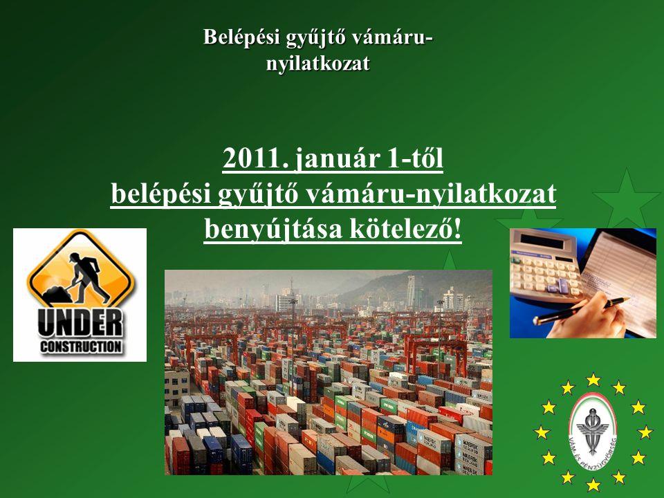 2011. január 1-től belépési gyűjtő vámáru-nyilatkozat benyújtása kötelező! Belépési gyűjtő vámáru- nyilatkozat