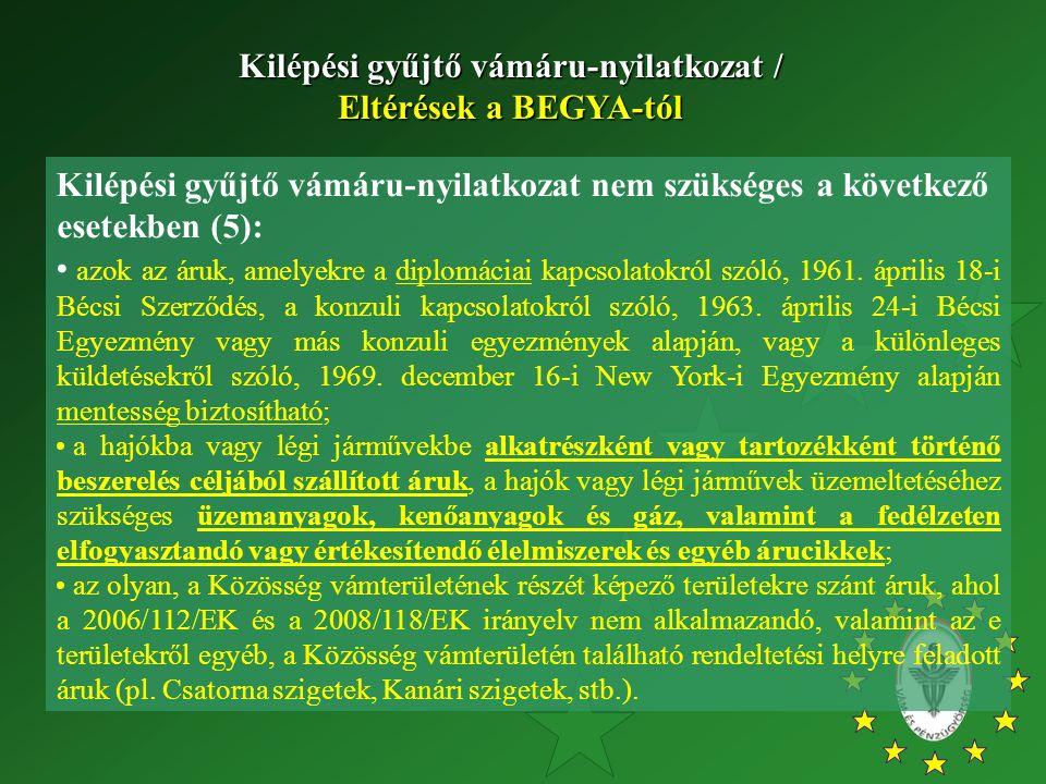 Kilépési gyűjtő vámáru-nyilatkozat nem szükséges a következő esetekben (5): azok az áruk, amelyekre a diplomáciai kapcsolatokról szóló, 1961. április