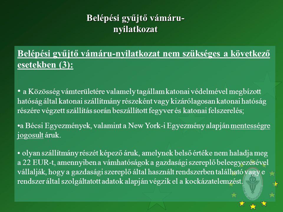 Belépési gyűjtő vámáru-nyilatkozat nem szükséges a következő esetekben (3): a Közösség vámterületére valamely tagállam katonai védelmével megbízott ha