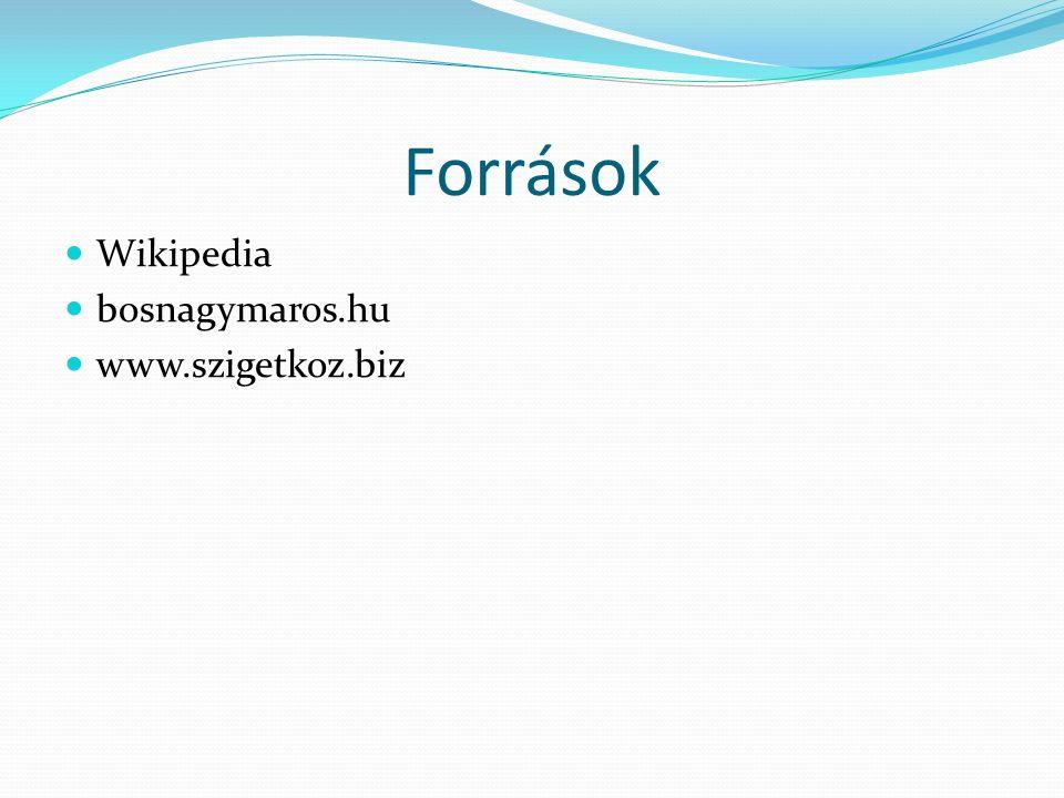 Források Wikipedia bosnagymaros.hu www.szigetkoz.biz