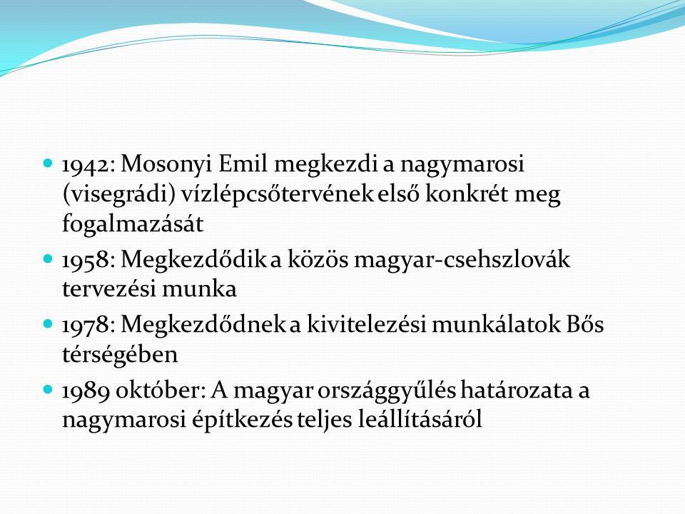 1942: Mosonyi Emil megkezdi a nagymarosi (visegrádi) vízlépcsőtervének első konkrét meg fogalmazását 1958: Megkezdődik a közös magyar-csehszlovák terv