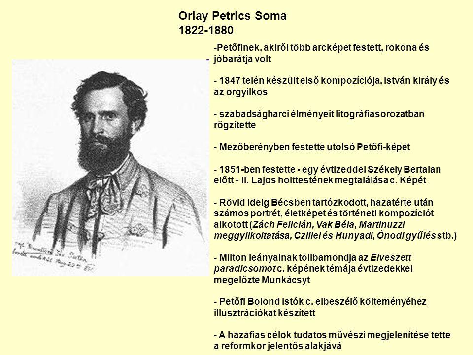 -Petőfinek, akiről több arcképet festett, rokona és jóbarátja volt - 1847 telén készült első kompozíciója, István király és az orgyilkos - szabadságharci élményeit litográfiasorozatban rögzítette - Mezőberényben festette utolsó Petőfi-képét - 1851-ben festette - egy évtizeddel Székely Bertalan előtt - II.