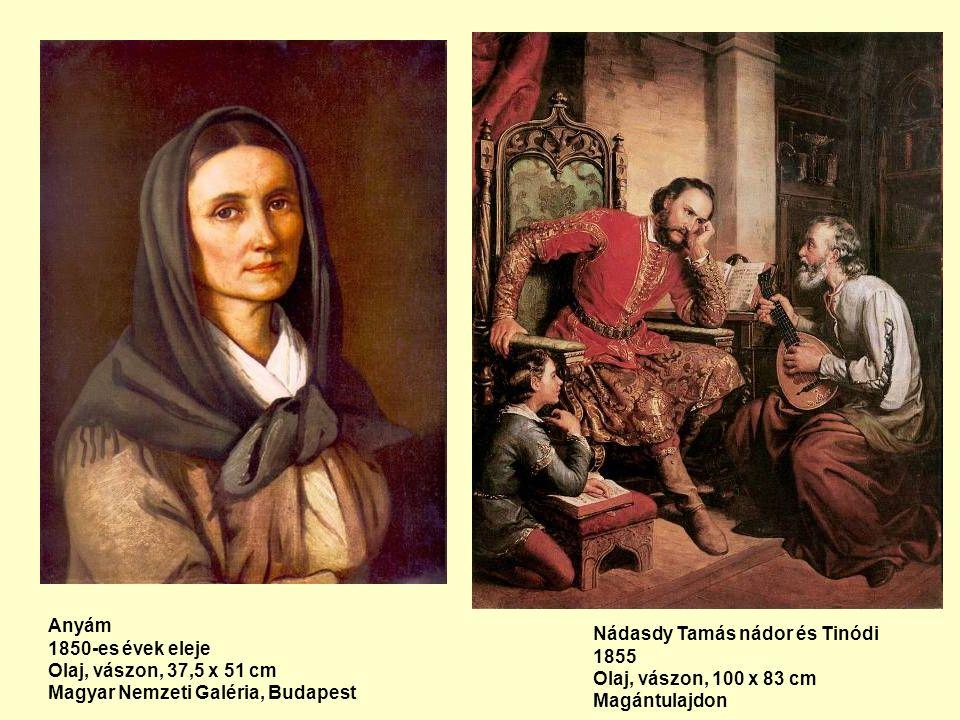 Anyám 1850-es évek eleje Olaj, vászon, 37,5 x 51 cm Magyar Nemzeti Galéria, Budapest Nádasdy Tamás nádor és Tinódi 1855 Olaj, vászon, 100 x 83 cm Magántulajdon