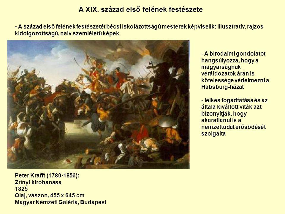 Peter Krafft (1780-1856): Zrínyi kirohanása 1825 Olaj, vászon, 455 x 645 cm Magyar Nemzeti Galéria, Budapest A XIX.