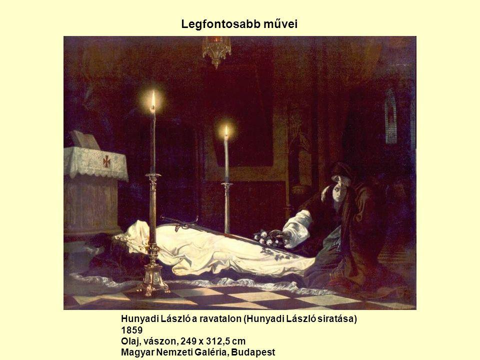 Legfontosabb művei Hunyadi László a ravatalon (Hunyadi László siratása) 1859 Olaj, vászon, 249 x 312,5 cm Magyar Nemzeti Galéria, Budapest