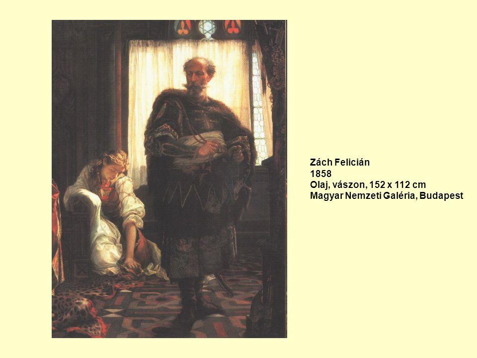 Zách Felicián 1858 Olaj, vászon, 152 x 112 cm Magyar Nemzeti Galéria, Budapest