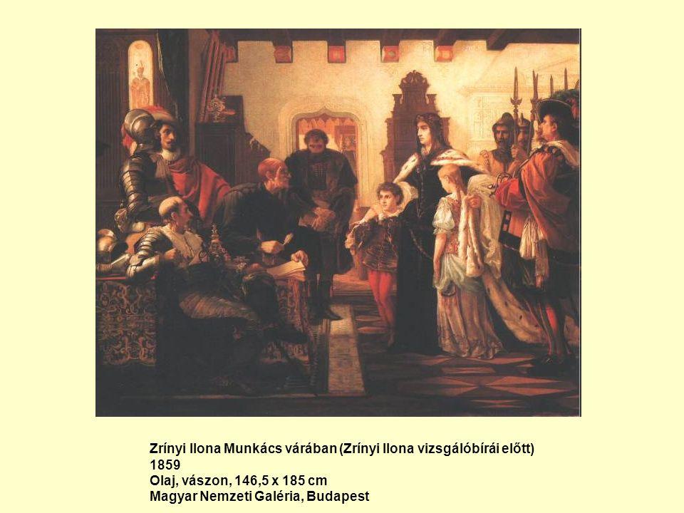 Zrínyi Ilona Munkács várában (Zrínyi Ilona vizsgálóbírái előtt) 1859 Olaj, vászon, 146,5 x 185 cm Magyar Nemzeti Galéria, Budapest