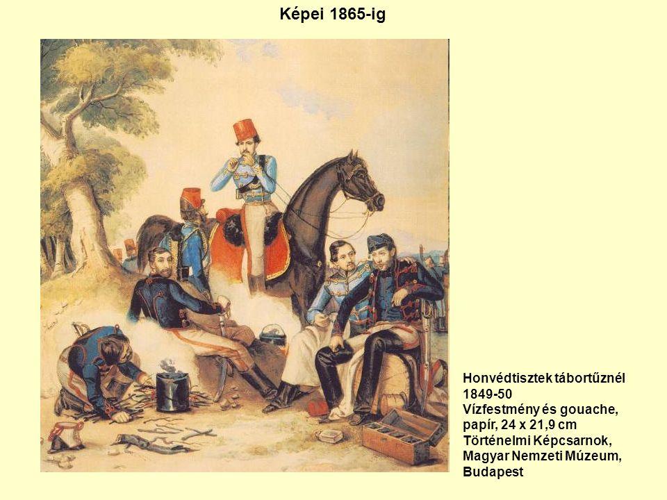Képei 1865-ig Honvédtisztek tábortűznél 1849-50 Vízfestmény és gouache, papír, 24 x 21,9 cm Történelmi Képcsarnok, Magyar Nemzeti Múzeum, Budapest