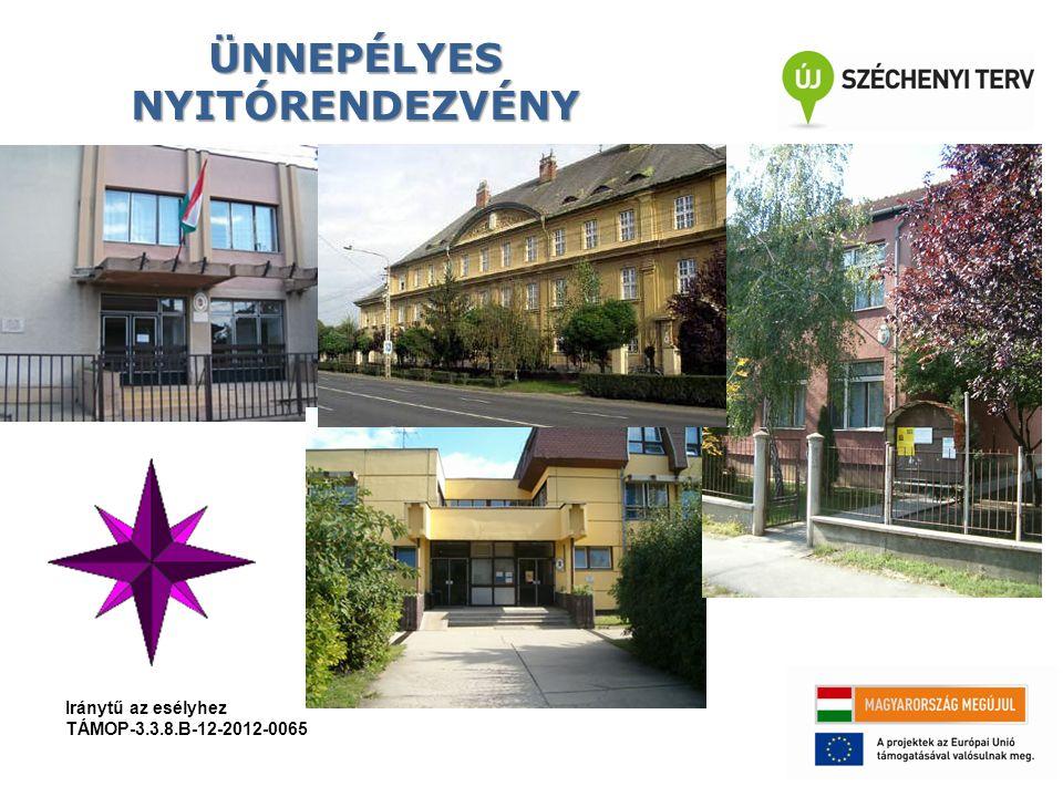 ÜNNEPÉLYES NYITÓRENDEZVÉNY Iránytű az esélyhez TÁMOP-3.3.8.B-12-2012-0065