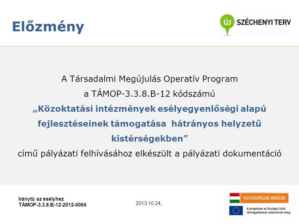 """A Társadalmi Megújulás Operatív Program a TÁMOP-3.3.8.B-12 kódszámú """"Közoktatási intézmények esélyegyenlőségi alapú fejlesztéseinek támogatása hátrányos helyzetű kistérségekben című pályázati felhívásához elkészült a pályázati dokumentáció Előzmény Iránytű az esélyhez TÁMOP-3.3.8.B-12-2012-0065 2013.10.24."""