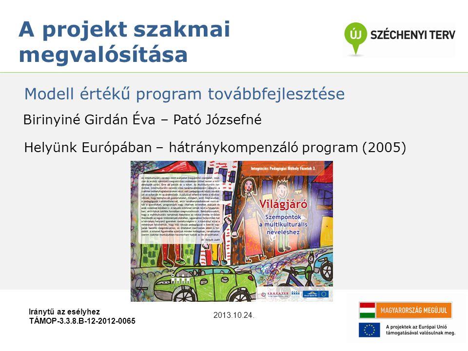 Iránytű az esélyhez TÁMOP-3.3.8.B-12-2012-0065 A projekt szakmai megvalósítása Modell értékű program továbbfejlesztése Birinyiné Girdán Éva – Pató Józ