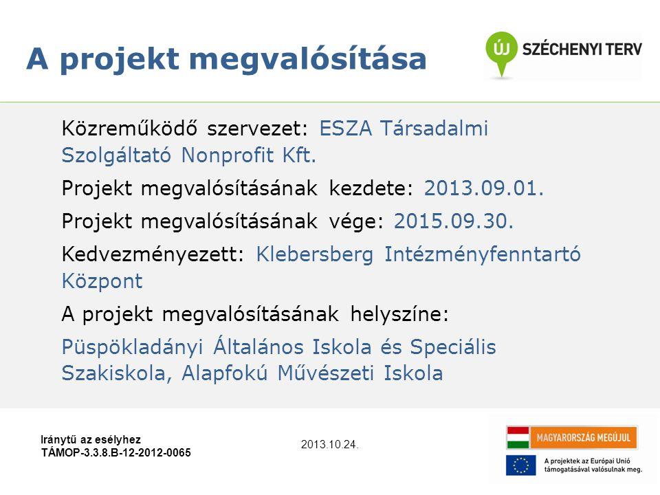 A projekt megvalósítása Iránytű az esélyhez TÁMOP-3.3.8.B-12-2012-0065 Közreműködő szervezet: ESZA Társadalmi Szolgáltató Nonprofit Kft. Projekt megva