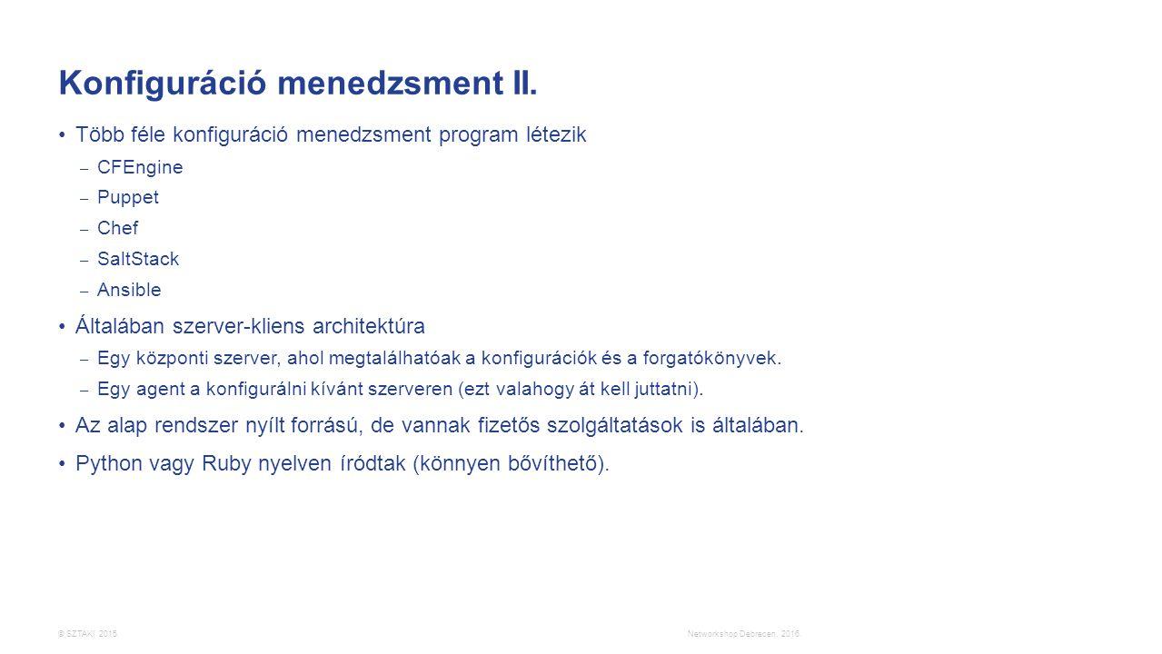 © SZTAKI 2015. Konfiguráció menedzsment II. Több féle konfiguráció menedzsment program létezik – CFEngine – Puppet – Chef – SaltStack – Ansible Általá