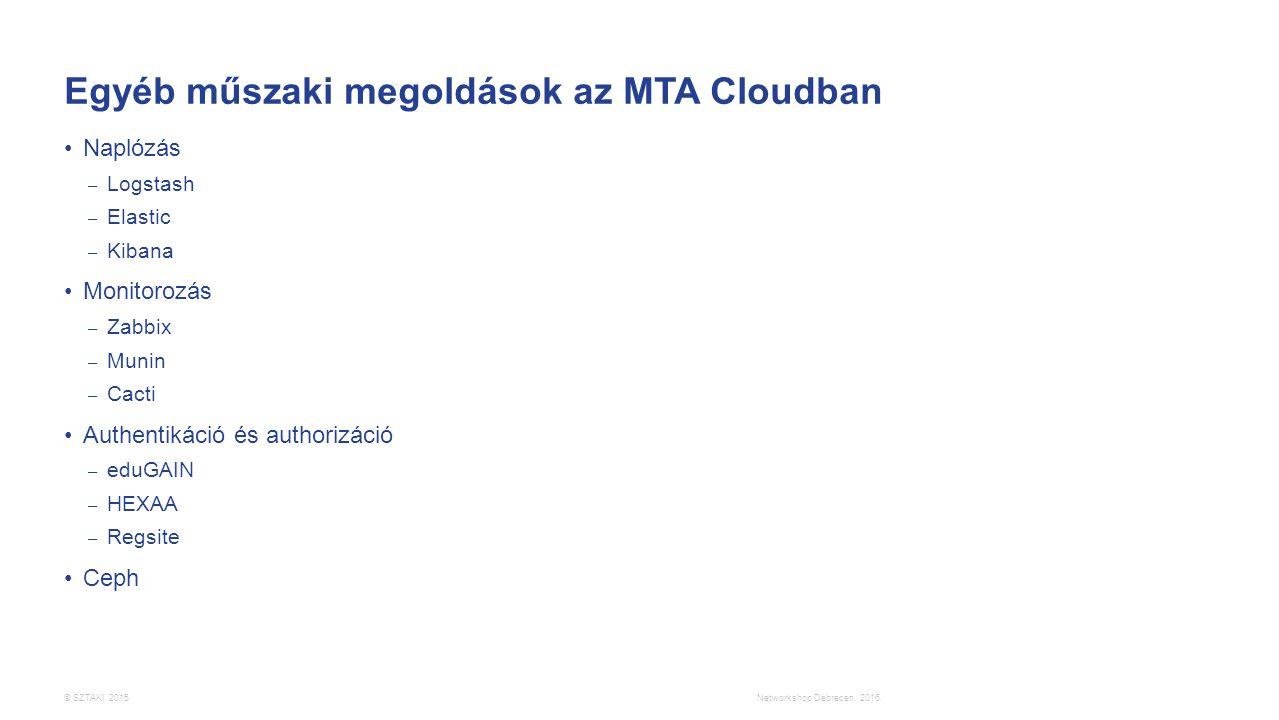 © SZTAKI 2015. Egyéb műszaki megoldások az MTA Cloudban Naplózás – Logstash – Elastic – Kibana Monitorozás – Zabbix – Munin – Cacti Authentikáció és a