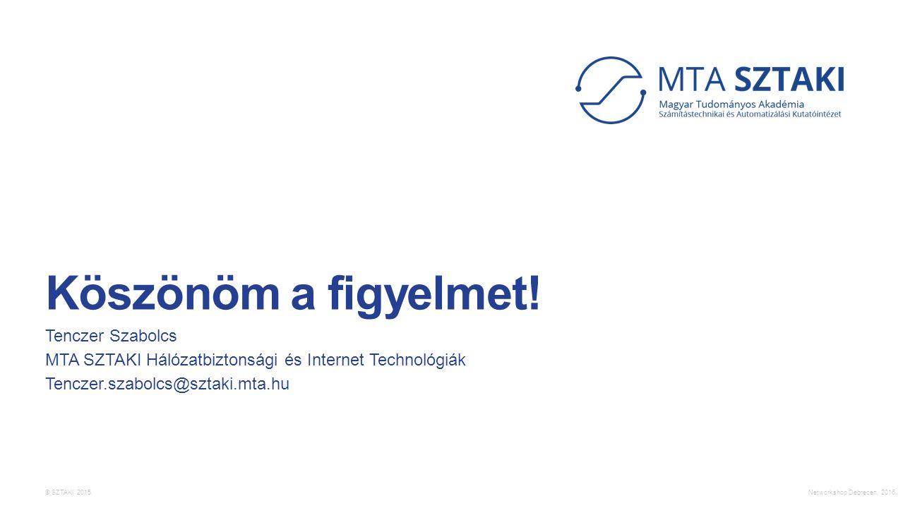 © SZTAKI 2015. Köszönöm a figyelmet! Tenczer Szabolcs MTA SZTAKI Hálózatbiztonsági és Internet Technológiák Tenczer.szabolcs@sztaki.mta.hu Networkshop