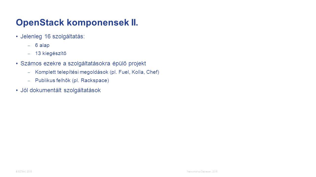 © SZTAKI 2015. OpenStack komponensek II. Jelenleg 16 szolgáltatás: – 6 alap – 13 kiegészítő Számos ezekre a szolgáltatásokra épülő projekt – Komplett