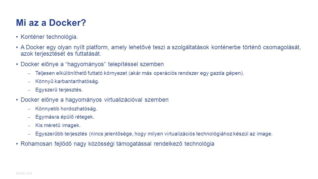 © SZTAKI 2015. Mi az a Docker? Konténer technológia. A Docker egy olyan nyílt platform, amely lehetővé teszi a szolgáltatások konténerbe történő csoma