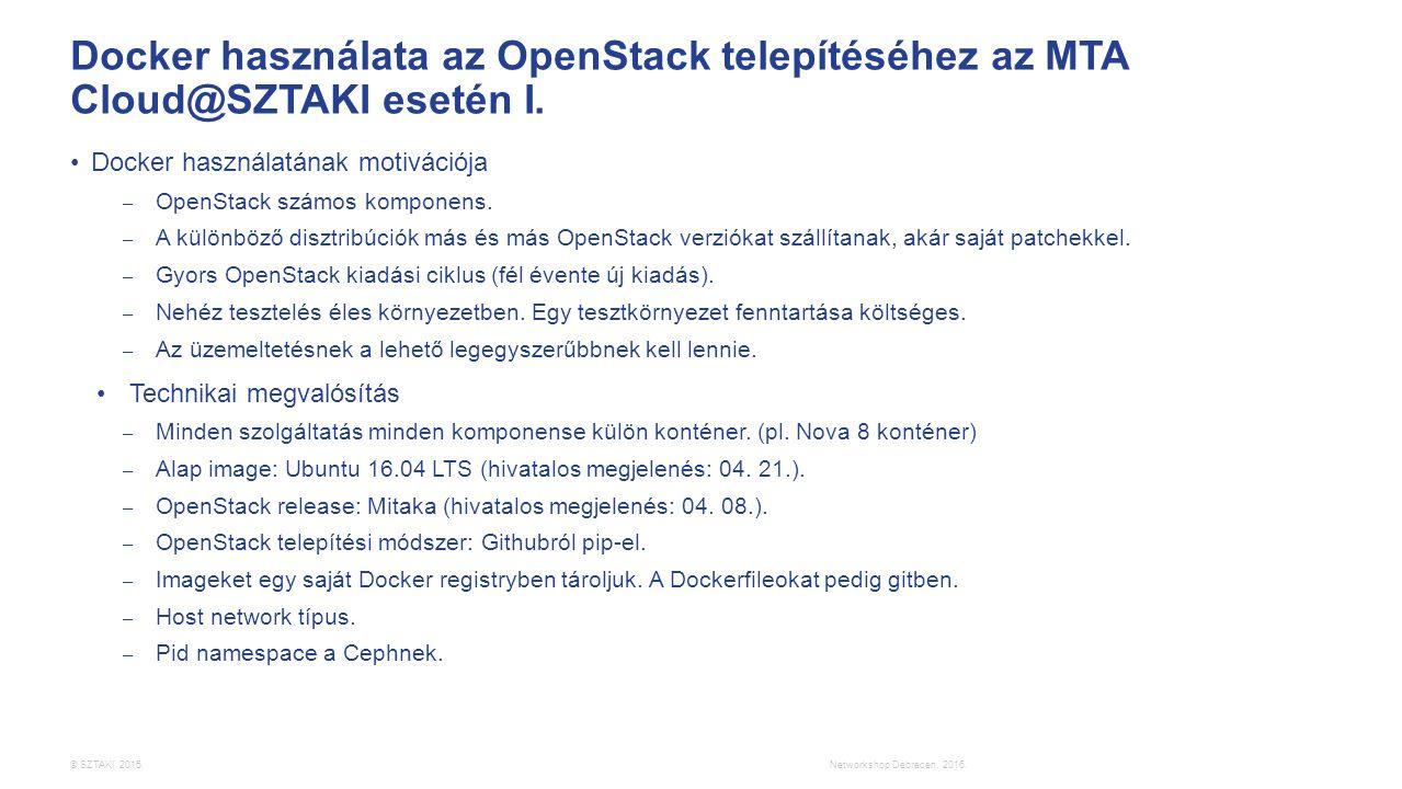 © SZTAKI 2015. Docker használata az OpenStack telepítéséhez az MTA Cloud@SZTAKI esetén I. Docker használatának motivációja – OpenStack számos komponen