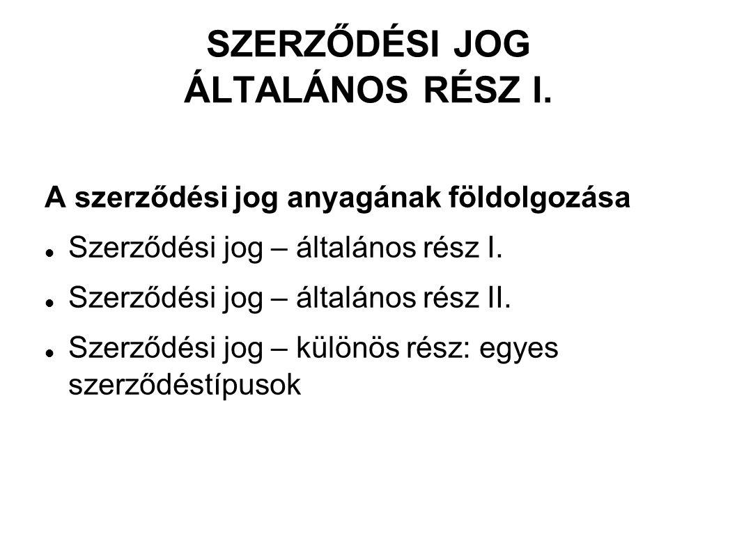 SZERZŐDÉSI JOG ÁLTALÁNOS RÉSZ I.