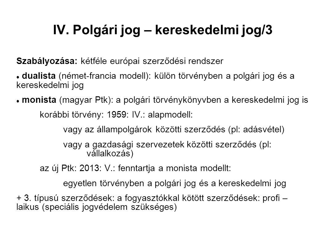 IV. Polgári jog – kereskedelmi jog/3 Szabályozása: kétféle európai szerződési rendszer dualista (német-francia modell): külön törvényben a polgári jog