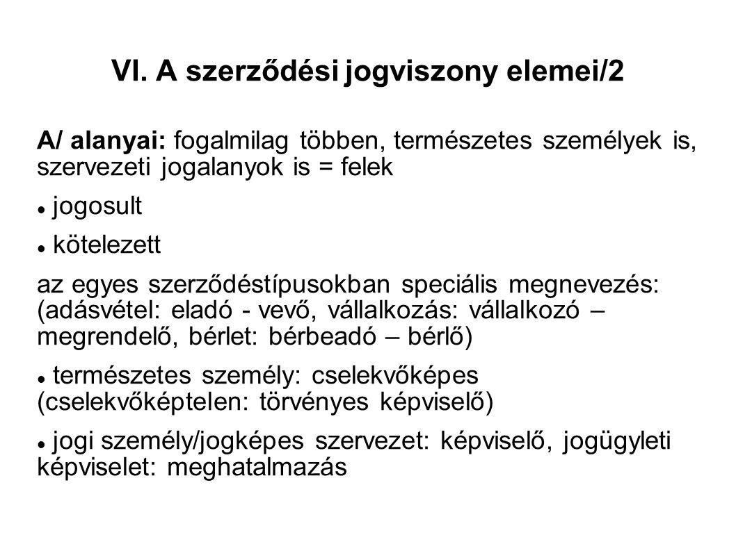 VI. A szerződési jogviszony elemei/2 A/ alanyai: fogalmilag többen, természetes személyek is, szervezeti jogalanyok is = felek jogosult kötelezett az