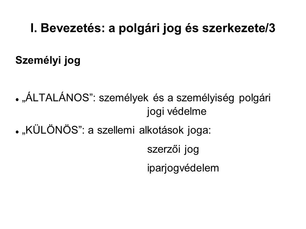 I.Bevezetés: a polgári jog és szerkezete/4 Az új Polgári Törvénykönyv 2013: V.