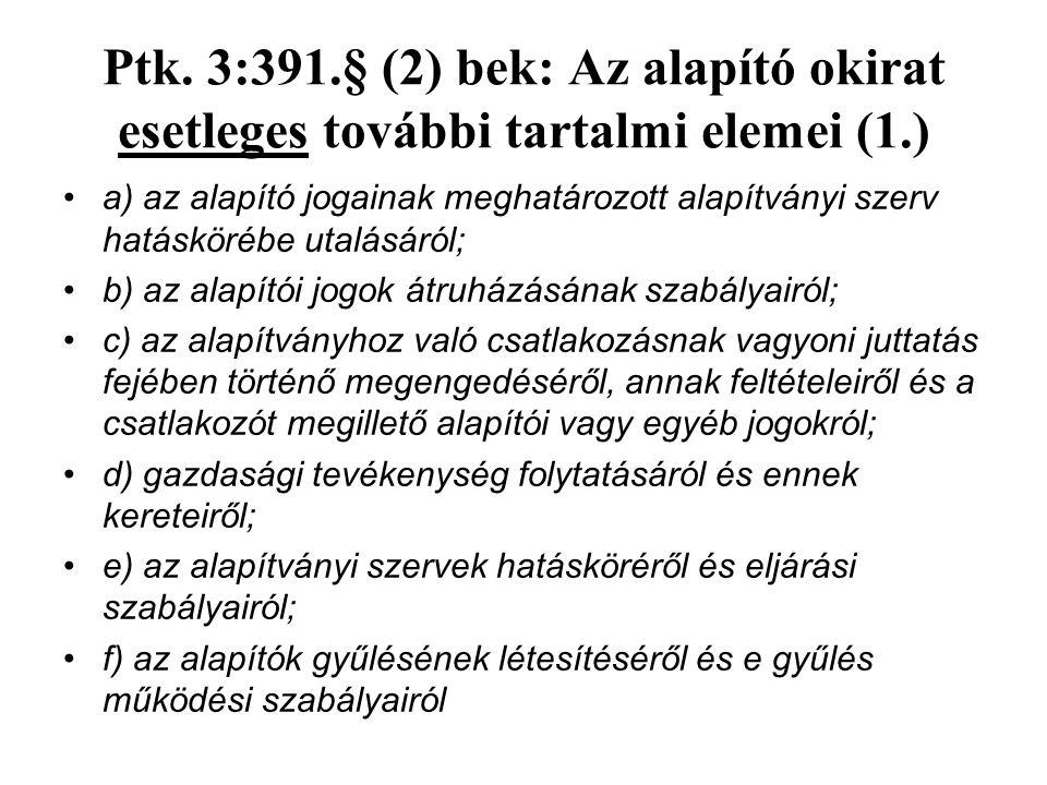 Ptk. 3:391.§ (2) bek: Az alapító okirat esetleges további tartalmi elemei (1.) a) az alapító jogainak meghatározott alapítványi szerv hatáskörébe utal
