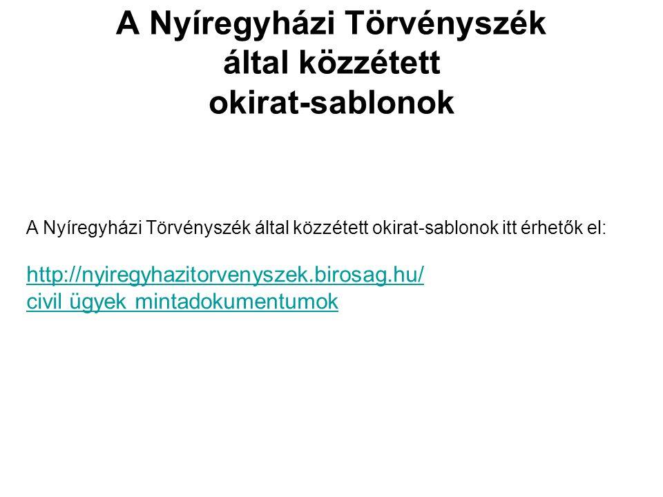 A Nyíregyházi Törvényszék által közzétett okirat-sablonok A Nyíregyházi Törvényszék által közzétett okirat-sablonok itt érhetők el: http://nyiregyhazitorvenyszek.birosag.hu/ civil ügyek mintadokumentumok