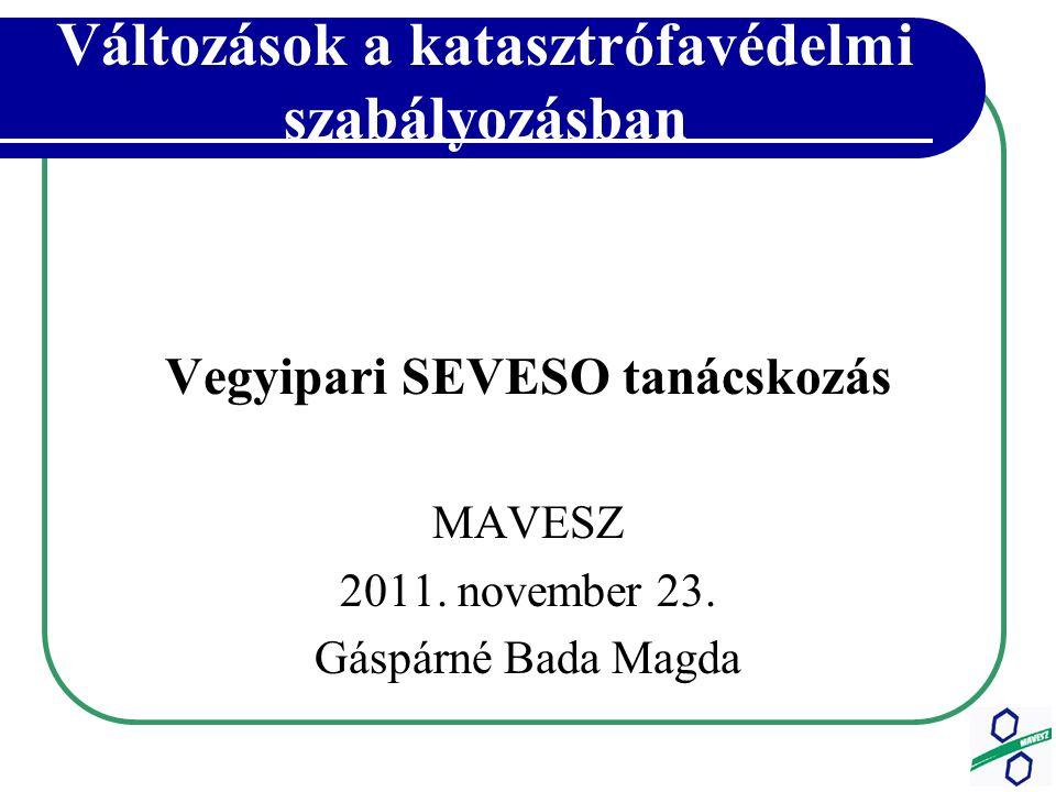 Változások a katasztrófavédelmi szabályozásban Vegyipari SEVESO tanácskozás MAVESZ 2011.