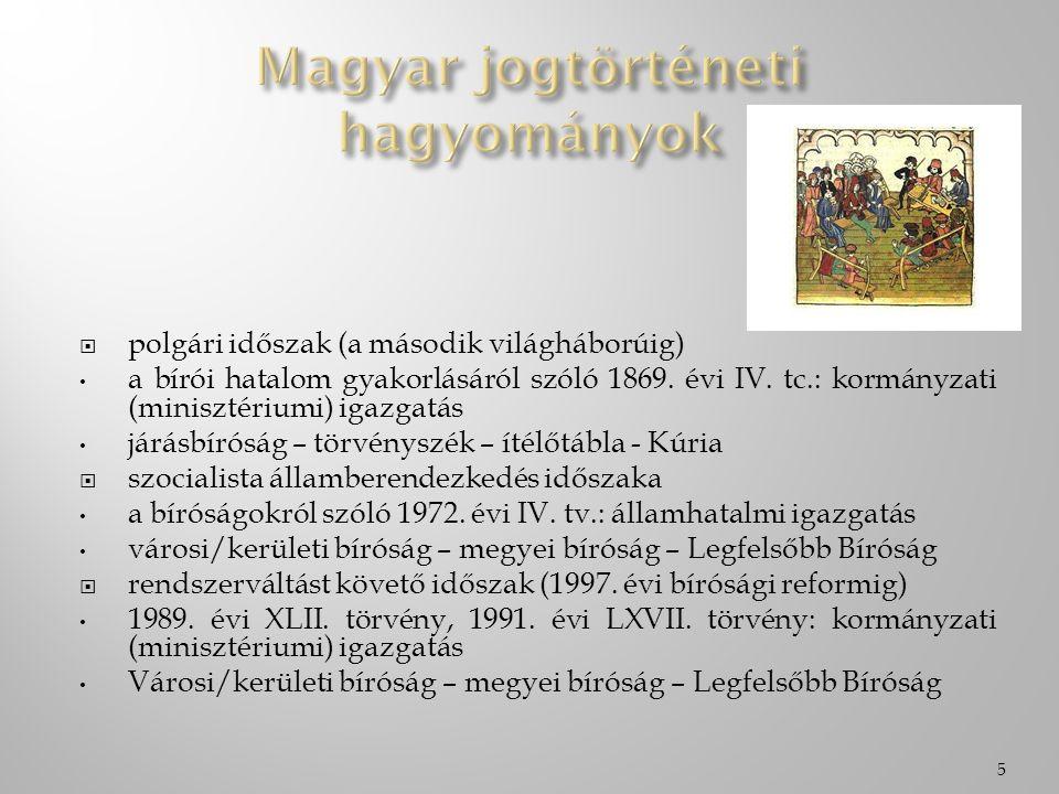  polgári időszak (a második világháborúig) a bírói hatalom gyakorlásáról szóló 1869. évi IV. tc.: kormányzati (minisztériumi) igazgatás járásbíróság