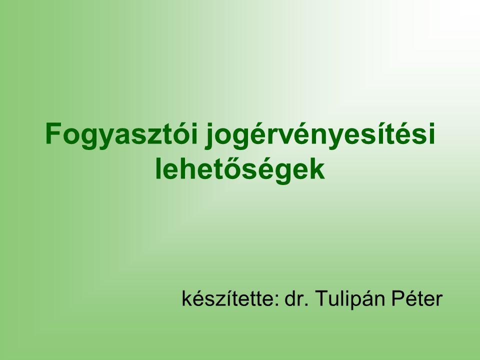 Fogyasztói jogérvényesítési lehetőségek készítette: dr. Tulipán Péter