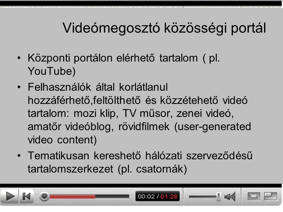 Videómegosztó közösségi portál Központi portálon elérhető tartalom ( pl. YouTube) Felhasználók által korlátlanul hozzáférhető,feltölthető és közzétehe
