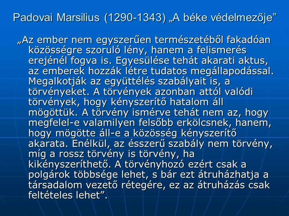 """Padovai Marsilius (1290-1343) """"A béke védelmezője """"Az ember nem egyszerűen természetéből fakadóan közösségre szoruló lény, hanem a felismerés erejénél fogva is."""