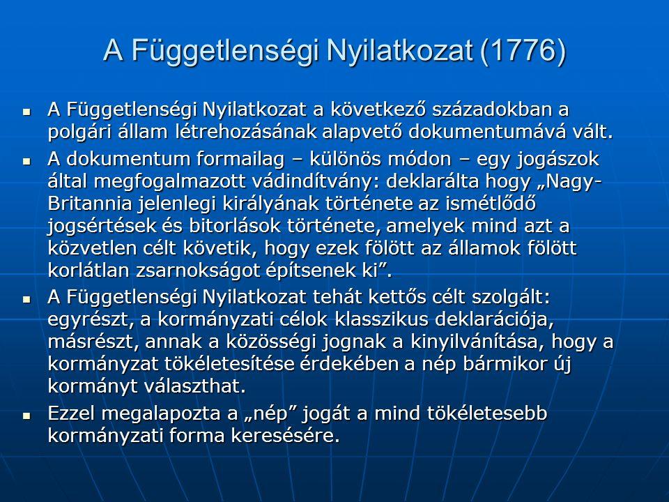 A Függetlenségi Nyilatkozat (1776) A Függetlenségi Nyilatkozat a következő századokban a polgári állam létrehozásának alapvető dokumentumává vált.