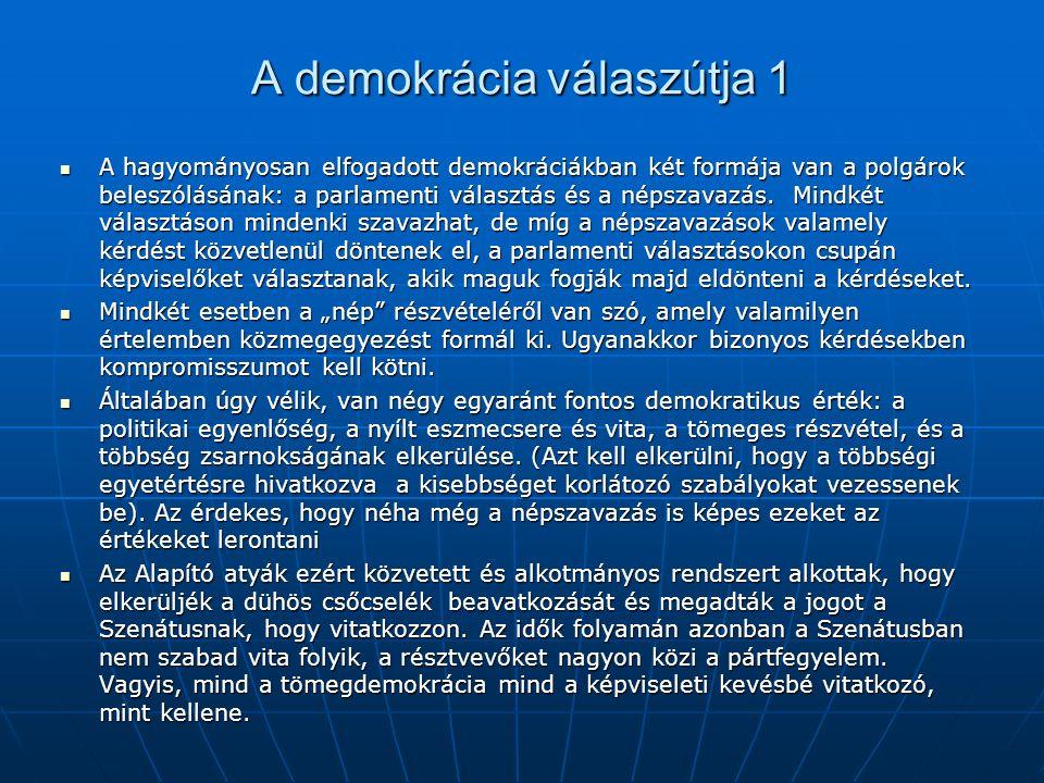 A demokrácia válaszútja 1 A hagyományosan elfogadott demokráciákban két formája van a polgárok beleszólásának: a parlamenti választás és a népszavazás.