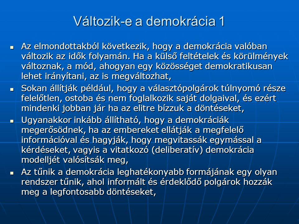 Változik-e a demokrácia 1 Az elmondottakból következik, hogy a demokrácia valóban változik az idők folyamán.